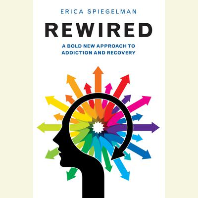 Rewired: A Bold New Approach to Addiction and Recovery Audiobook, by Erica Spiegelman