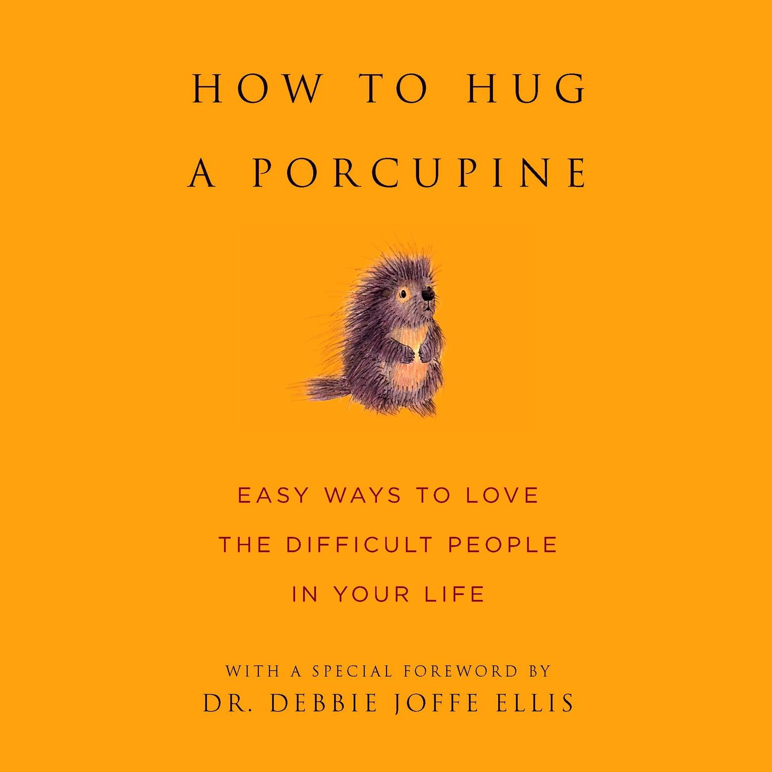 Printable How to Hug a Porcupine: Easy Ways to Love the Difficult People in Your Life Audiobook Cover Art