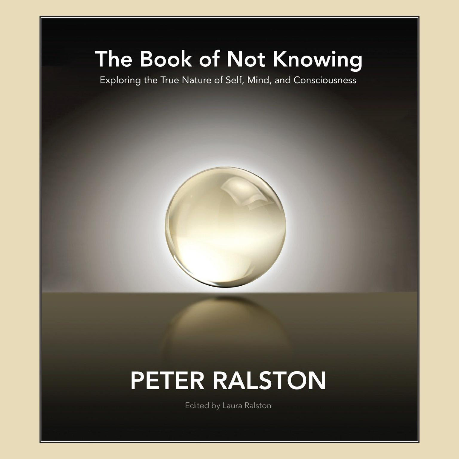 Printable The Book of Not Knowing: Exploring the True Nature of Self, Mind, and Consciousness Audiobook Cover Art