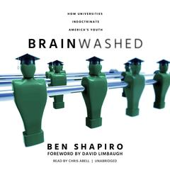 Brainwashed: How Universities Indoctrinate America's Youth Audiobook, by Ben Shapiro