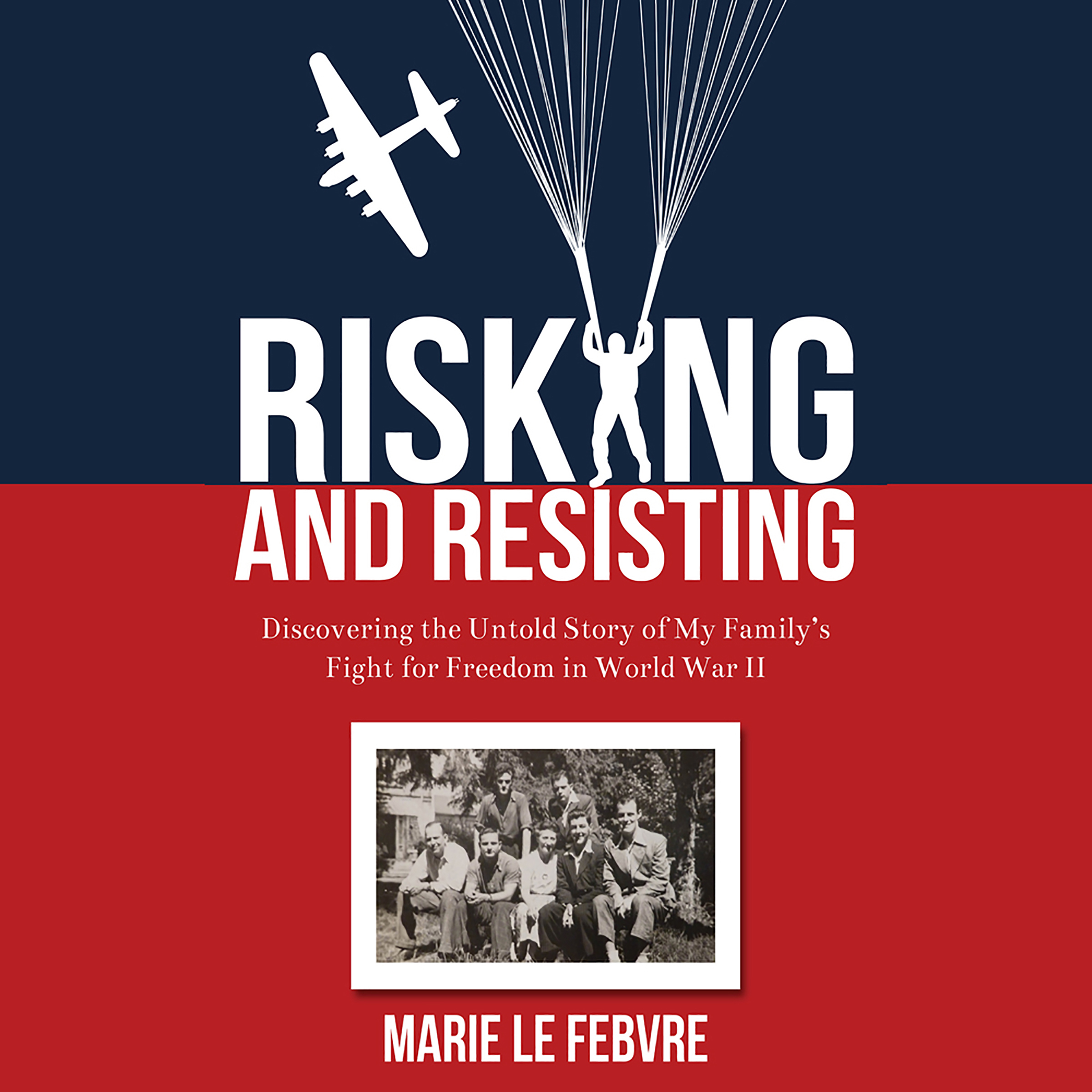 Printable Risking and Resisting: Discovering the Untold Story of My Family's Fight for Freedom in World War II: Discovering the Untold Story of My Family's Fight for Freedom in World War II Audiobook Cover Art