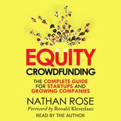 Equity Crowdfunding: The Complete Guide For Startups And Growing Companies: The Complete Guide For Startups And Growing Companies Audiobook, by Nathan Rose