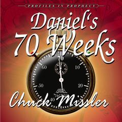 Daniels 70 Weeks Audiobook, by Chuck Missler