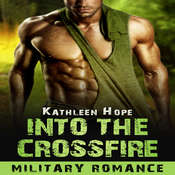 Military Romance: Into the Crossfire Audiobook, by Kathleen Hope