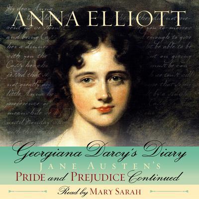 Georgiana Darcys Diary: Pride and Prejudice Chronicles, Book 1 Audiobook, by Anna Elliott