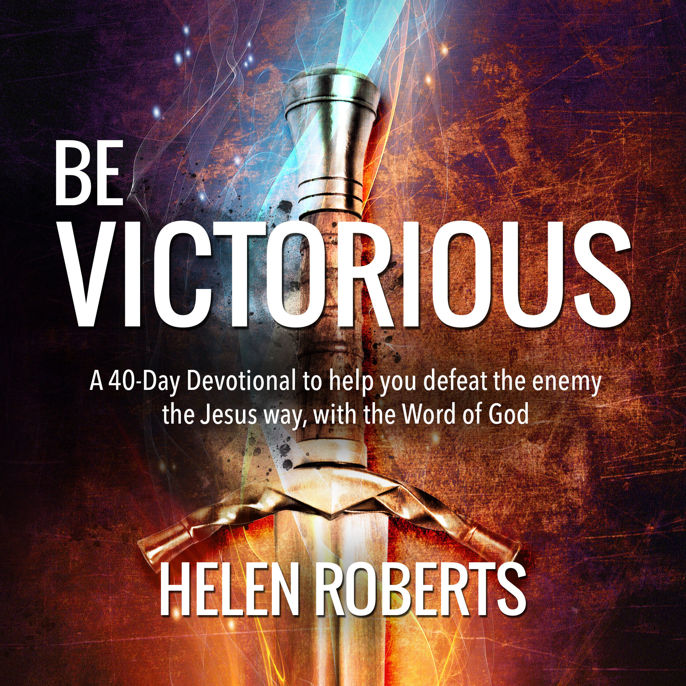 Printable Be Victorious – Helen Roberts: A 40-day devotional to help you defeat the enemy the Jesus' way, with our ultimate weapon: the Word of God Audiobook Cover Art