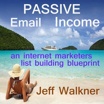 Passive Email Income - An Internet Marketers List Building Blueprint Audiobook, by Jeff Walkner