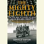 The Mighty Eighth: The Air War in Europe as Told by the Men Who Fought It Audiobook, by Gerald Astor
