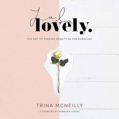 La La Lovely: The Art of Finding Beauty in the Everyday Audiobook, by Trina McNeilly