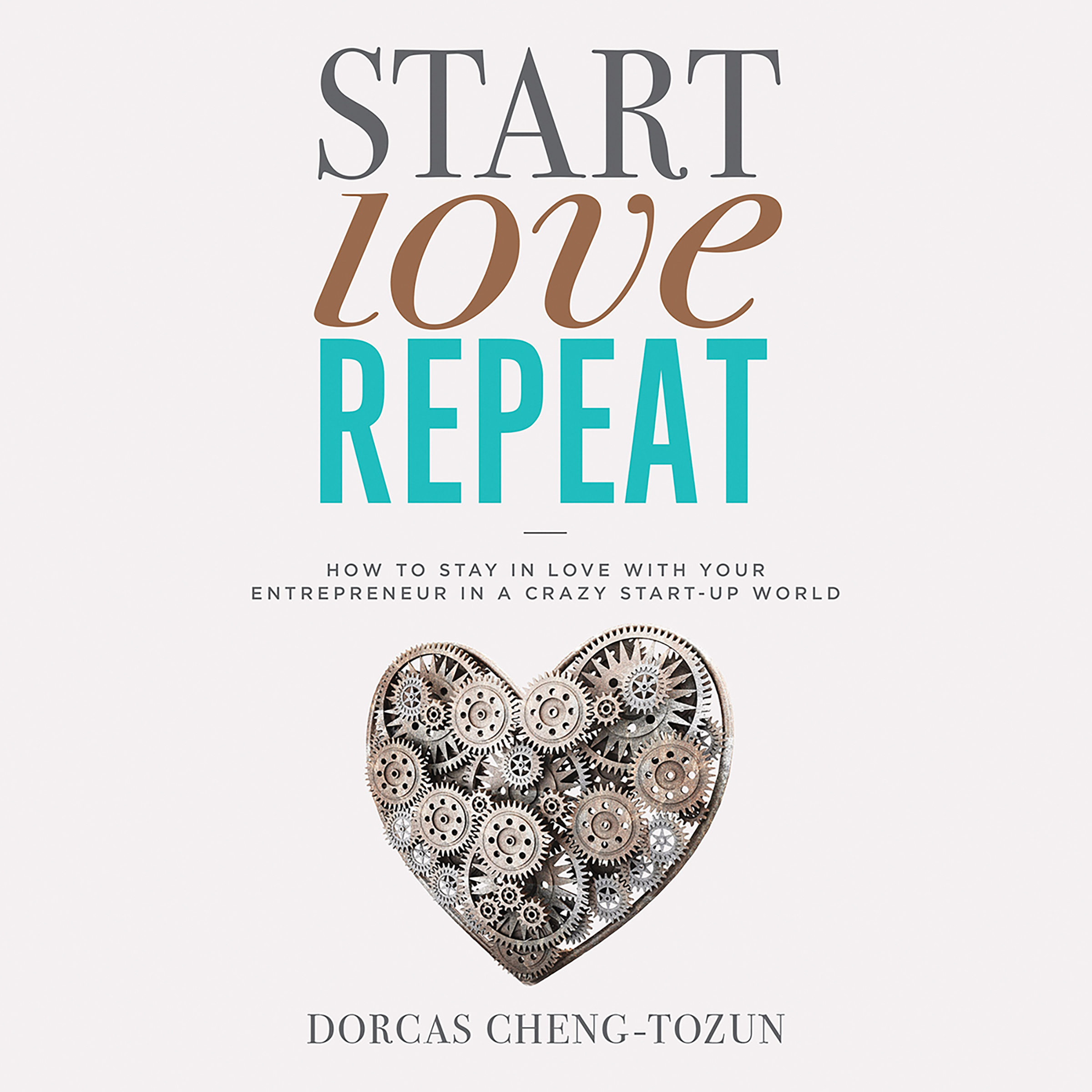 Printable Start, Love, Repeat: How to Stay in Love with Your Entrepreneur in a Crazy Start-up World Audiobook Cover Art