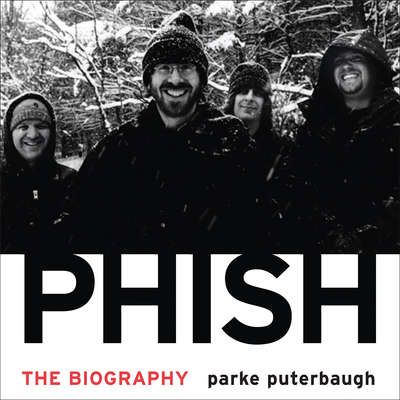 Phish: The Biography Audiobook, by Parke Puterbaugh