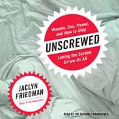 Unscrewed: Women, Sex, Power, and How to Stop Letting the System Screw Us All Audiobook, by Jaclyn Friedman
