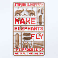 Make Elephants Fly: The Process of Radical Innovation Audiobook, by Steven Hoffman, Steven S. Hoffman