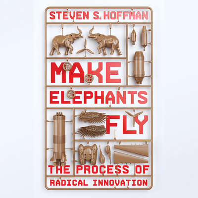 Make Elephants Fly: The Process of Radical Innovation Audiobook, by Steven Hoffman