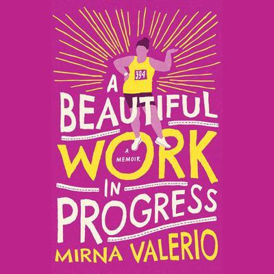 A Beautiful Work In Progress: A Memoir Audiobook, by Mirna Valerio