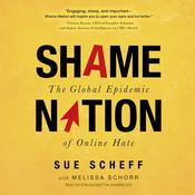 Shame Nation: The Global Epidemic of Online Hate, by Sue Scheff