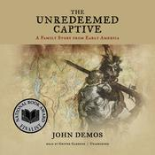 The Unredeemed Captive: A Family Story from Early America, by John Demos