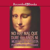 No hay mal que dure 100 años ni mujer que lo resista Audiobook, by Rosaura Rodríguez