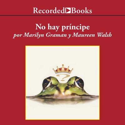 No hay principe y otras verdades que tu madre nunca te conto Audiobook, by Marilyn Graman