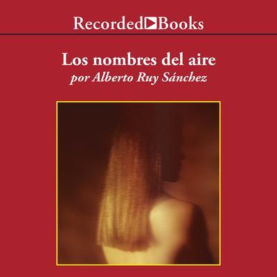Los nombres del aire Audiobook, by Alberto Ruy Sánchez