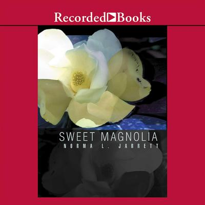 Sweet Magnolia Audiobook, by Norma L. Jarrett
