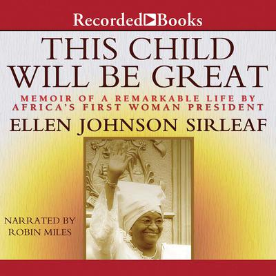 This Child Will Be Great: Memoir of a Remarkable Life by Africas First Woman President Audiobook, by Ellen Johnson Sirleaf