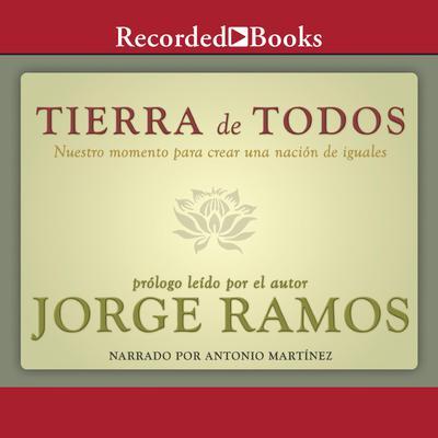 Tierra de todos: Nuestro momento para crear una nación de iguales Audiobook, by Jorge Ramos