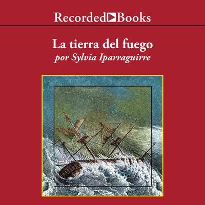 La tierra del fuego Audiobook, by Sylvia Iparraguirre