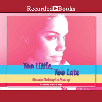 Too Little, Too Late Audiobook, by Victoria Christopher Murray