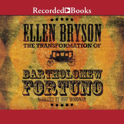 The Transformation of Bartholomew Fortuno: A Novel Audiobook, by Ellen Bryson