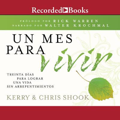 Un mes para vivir: Treinta días para lograr una vida sin arrepentimientos Audiobook, by Kerry Shook