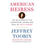American Heiress: The Wild Saga of the Kidnapping, Crimes, and Trial of Patty Hearst, by Jeffrey Toobin