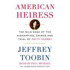 American Heiress: The Wild Saga of the Kidnapping, Crimes and Trial of Patty Hearst Audiobook, by Jeffrey Toobin