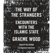 The Way of the Strangers: Encounters with the Islamic State, by Graeme Wood