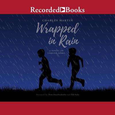 Wrapped in Rain: A Novel of Coming Home Audiobook, by Charles Martin