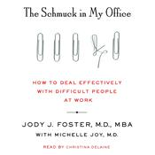 The Schmuck in My Office: How to Deal Effectively with Difficult People at Work Audiobook, by Jody Foster, Michelle Joy
