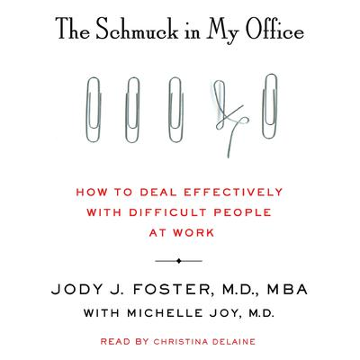 The Schmuck in My Office: How to Deal Effectively with Difficult People at Work Audiobook, by Jody Foster