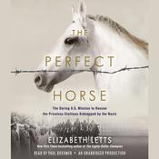 The Perfect Horse: The Daring U.S. Mission to Rescue the Priceless Stallions Kidnapped by the Nazis, by Elizabeth Letts