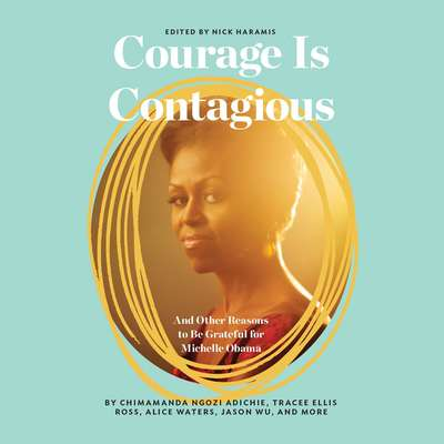 Courage Is Contagious: And Other Reasons to Be Grateful for Michelle Obama Audiobook, by Nick Haramis