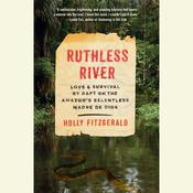 Ruthless River: Love and Survival by Raft on the Amazons Relentless Madre de Dios Audiobook, by Holly FitzGerald