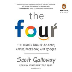 The Four: The Hidden DNA of Amazon, Apple, Facebook, and Google Audiobook, by Scott Galloway