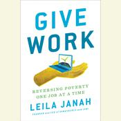 Give Work: Reversing Poverty One Job at a Time Audiobook, by Leila Janah