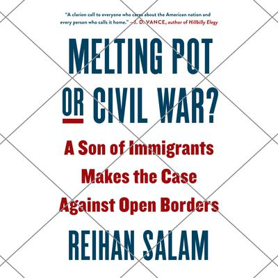 Melting Pot or Civil War?: A Son of Immigrants Makes the Case Against Open Borders Audiobook, by Reihan Salam
