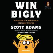 Win Bigly Audiobook, by Scott Adams
