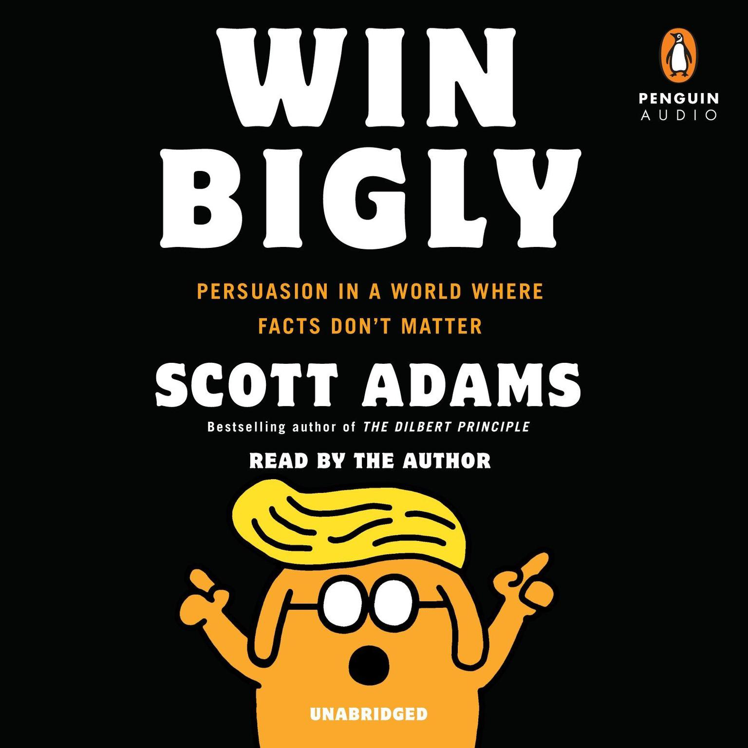 Printable Win Bigly: Persuasion in a World Where Facts Don't Matter Audiobook Cover Art