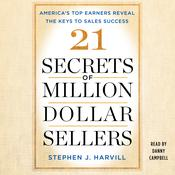 21 Secrets of Million-Dollar Sellers: America's Top Earners Reveal the Keys to Sales Success Audiobook, by Stephen J. Harvill