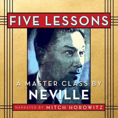 Five Lessons: A Master Class by Neville Audiobook, by Neville Goddard