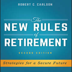 The New Rules of Retirement: Strategies for a Secure Future, 2nd Edition Audiobook, by Robert C. Carlson