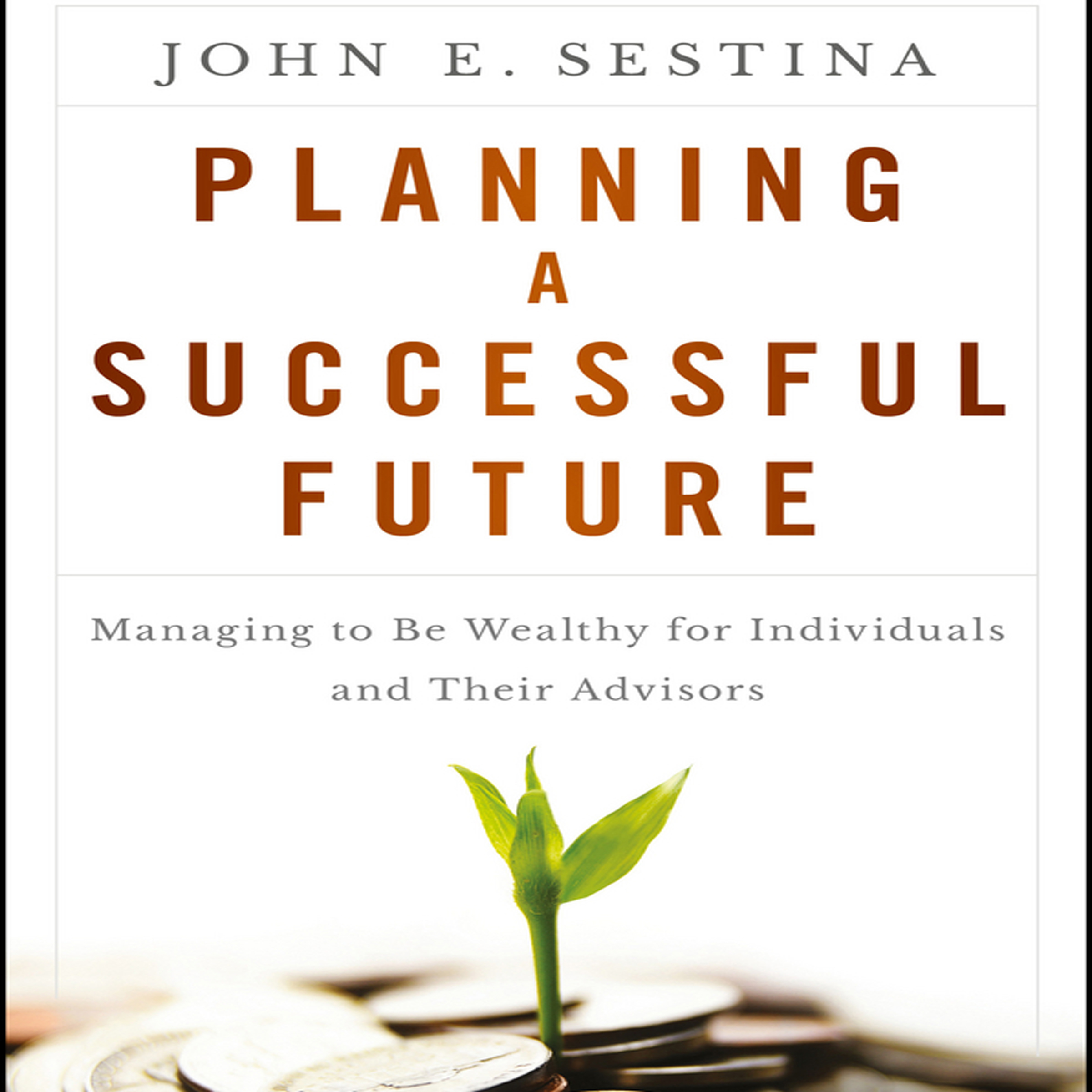 Printable Planning a Successful Future: Managing to Be Wealthy for Individuals and Their Advisors Audiobook Cover Art