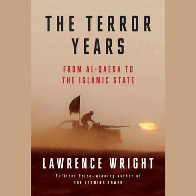The Terror Years: From al-Qaeda to the Islamic State Audiobook, by Lawrence Wright